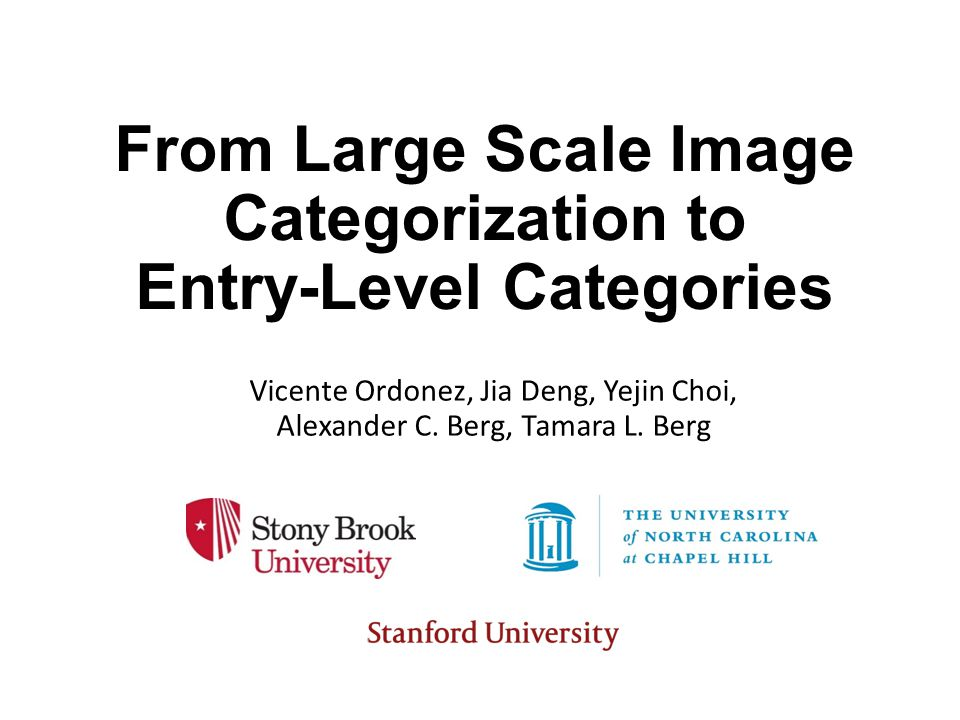 From Large Scale Image Categorization to Entry-Level Categories Vicente Ordonez, Jia Deng, Yejin Choi, Alexander C.