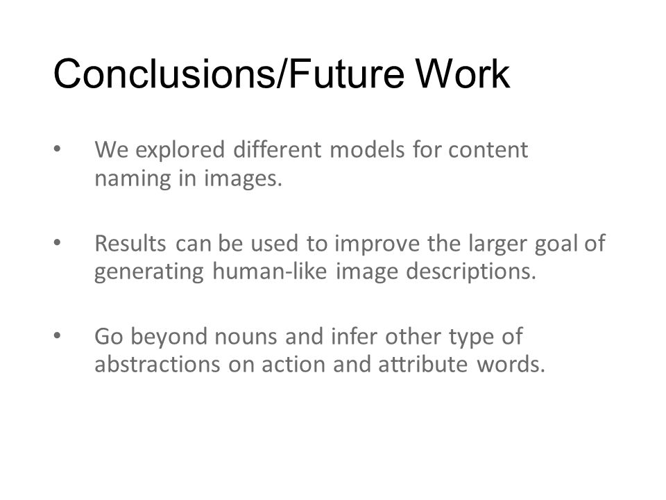 Conclusions/Future Work We explored different models for content naming in images.