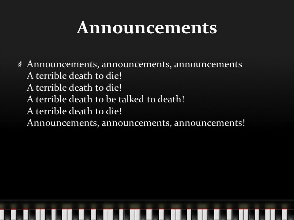 Announcements Announcements, announcements, announcements A terrible death to die! A terrible death to die! A terrible death to be talked to death! A