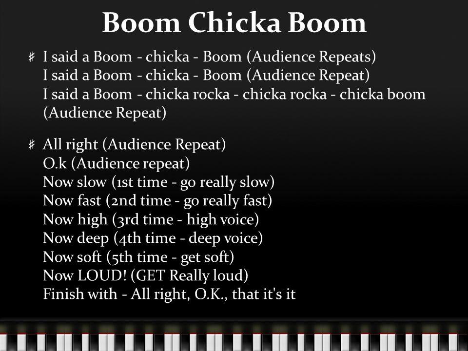 Boom Chicka Boom I said a Boom - chicka - Boom (Audience Repeats) I said a Boom - chicka - Boom (Audience Repeat) I said a Boom - chicka rocka - chick