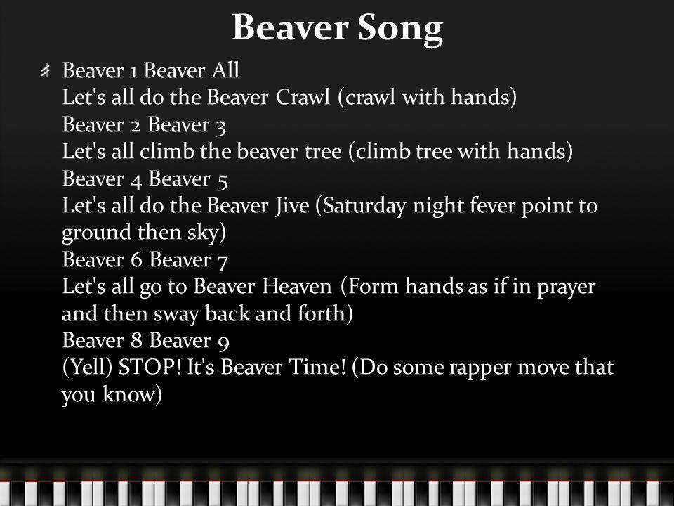 Beaver Song Beaver 1 Beaver All Let's all do the Beaver Crawl (crawl with hands) Beaver 2 Beaver 3 Let's all climb the beaver tree (climb tree with ha