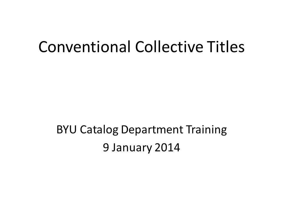 Conventional Collective Titles BYU Catalog Department Training 9 January 2014
