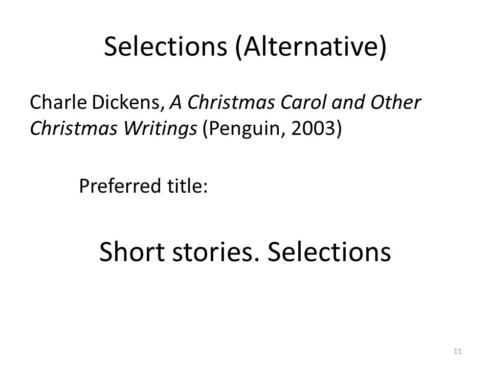 Selections (Alternative) Charle Dickens, A Christmas Carol and Other Christmas Writings (Penguin, 2003) Preferred title: Short stories.