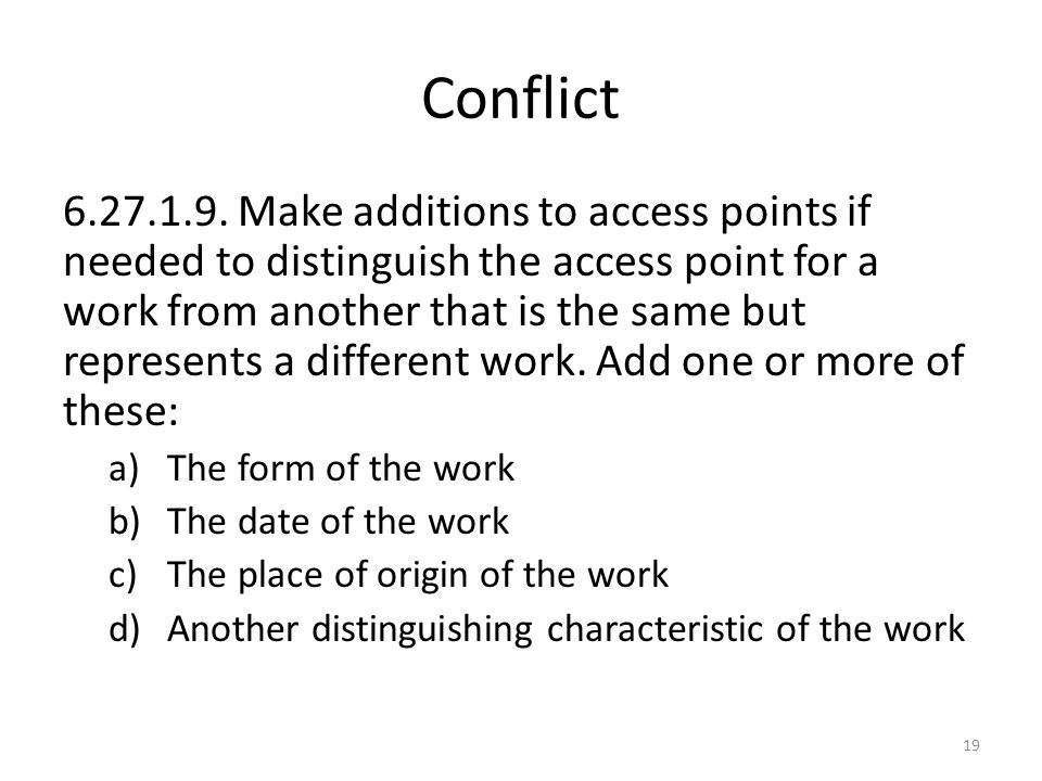 Conflict 6.27.1.9. Make additions to access points if needed to distinguish the access point for a work from another that is the same but represents a