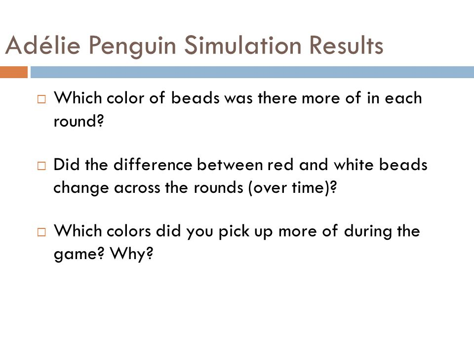 Adélie Penguin Simulation Results  Which color of beads was there more of in each round.