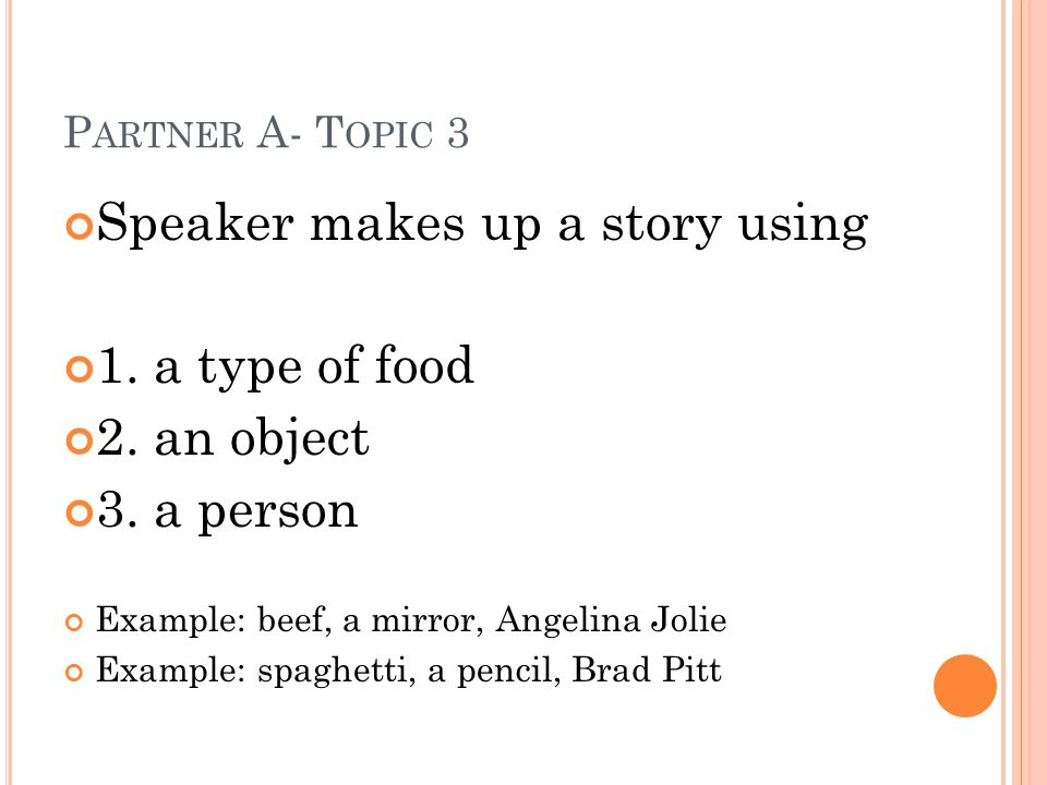 P ARTNER A- T OPIC 3 Speaker makes up a story using 1.