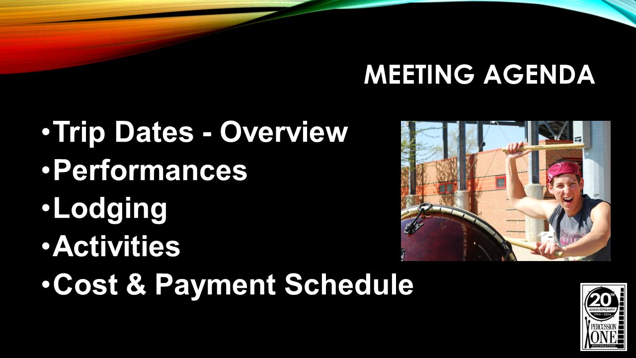 MEETING AGENDA Trip Dates - Overview Performances Lodging Activities Cost & Payment Schedule