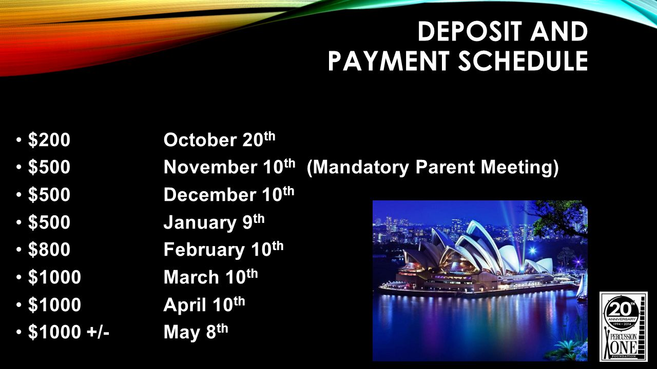 DEPOSIT AND PAYMENT SCHEDULE $200October 20 th $500November 10 th (Mandatory Parent Meeting) $500December 10 th $500January 9 th $800February 10 th $1000March 10 th $1000April 10 th $1000 +/-May 8 th