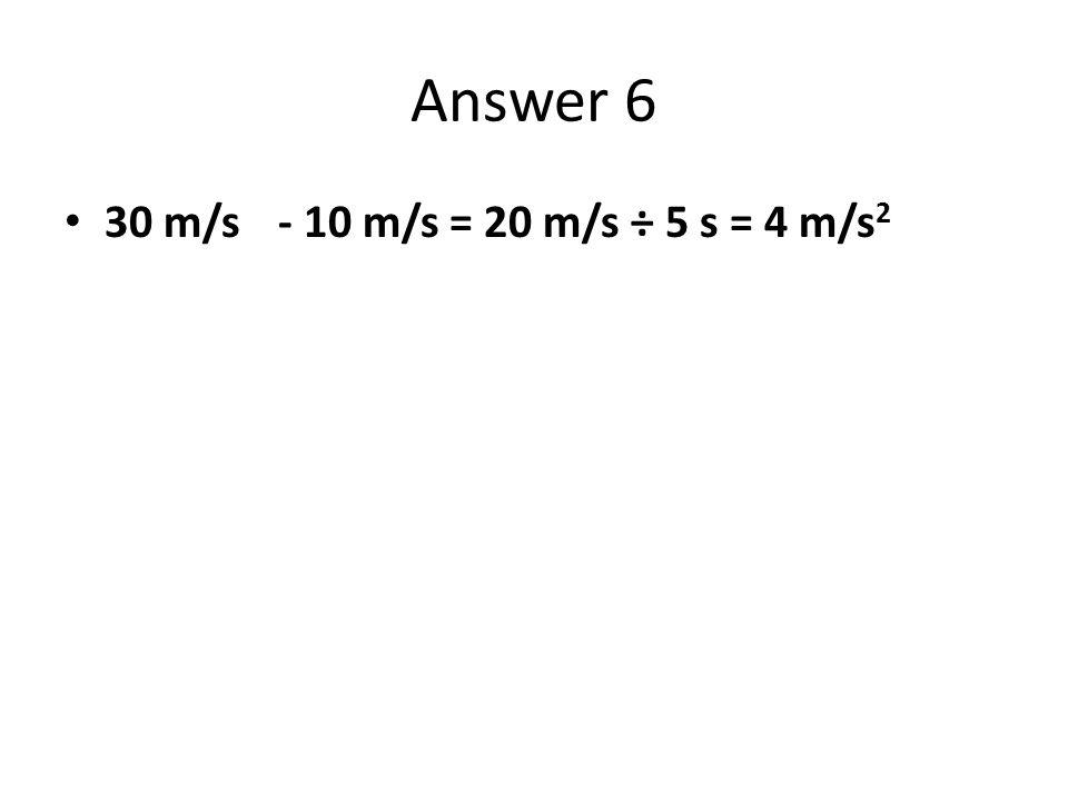 Answer 6 30 m/s- 10 m/s = 20 m/s ÷ 5 s = 4 m/s 2