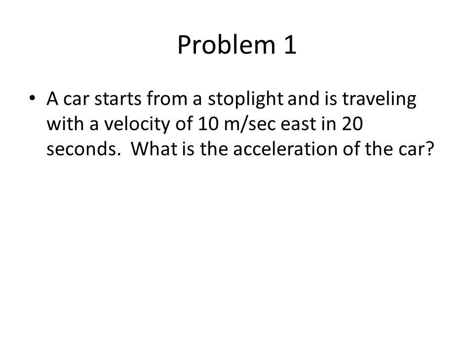 Answer 1 10m/s-0m/s =.5 m/s 2 east 20