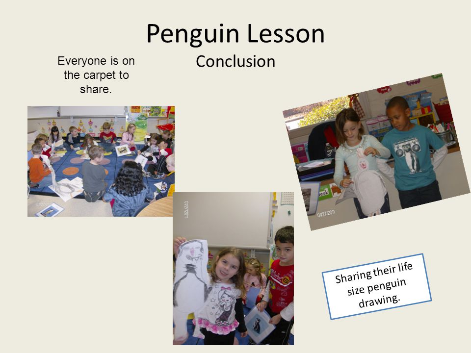 Penguin Lesson Conclusion Everyone is on the carpet to share.