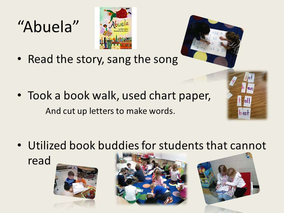 Abuela Read the story, sang the song Took a book walk, used chart paper, And cut up letters to make words.