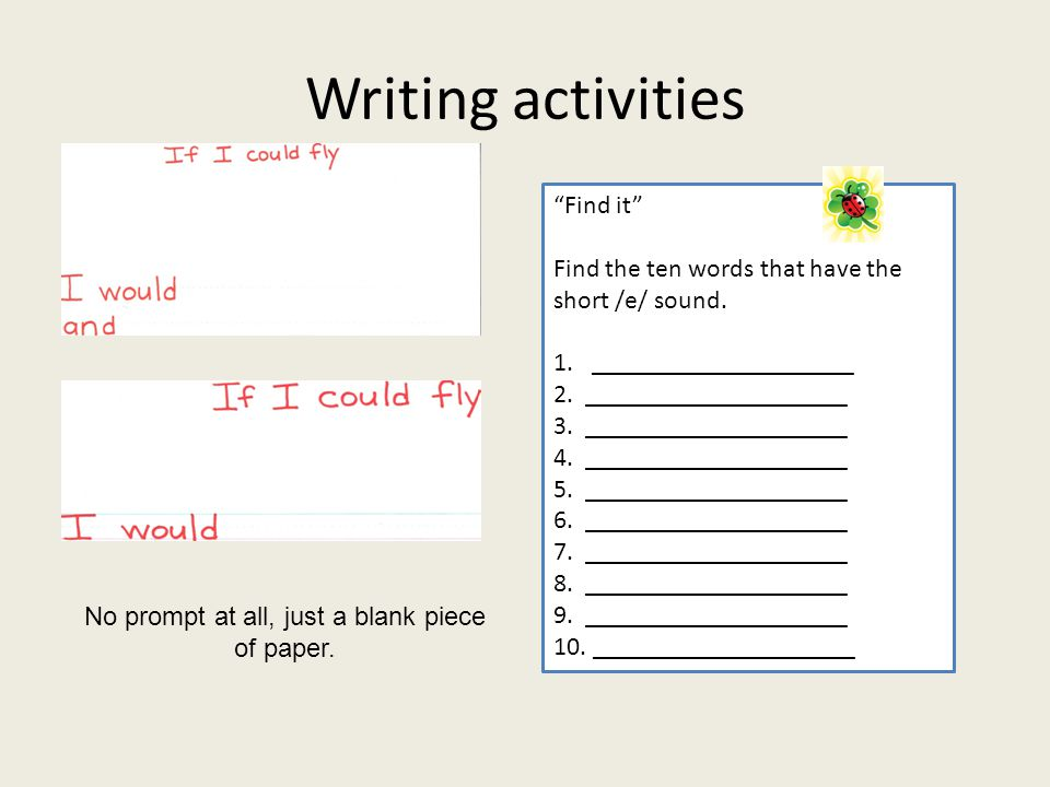 Writing activities No prompt at all, just a blank piece of paper.