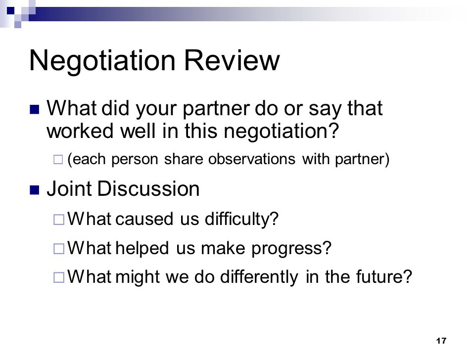 17 Negotiation Review What did your partner do or say that worked well in this negotiation.