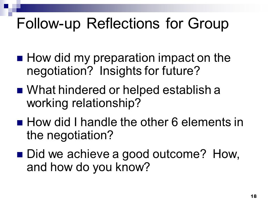 18 Follow-up Reflections for Group How did my preparation impact on the negotiation.