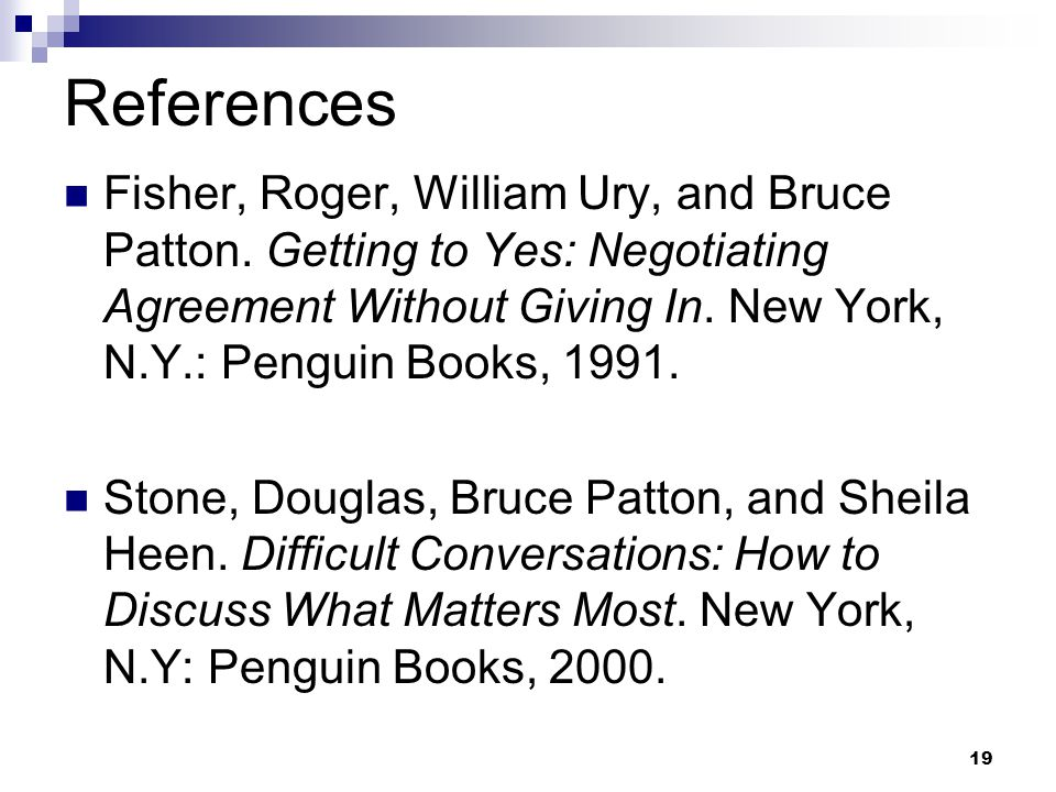 19 References Fisher, Roger, William Ury, and Bruce Patton.