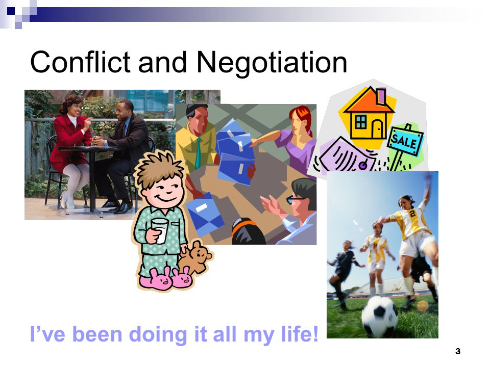 3 Conflict and Negotiation I've been doing it all my life!