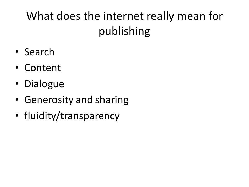 What does the internet really mean for publishing Search Content Dialogue Generosity and sharing fluidity/transparency