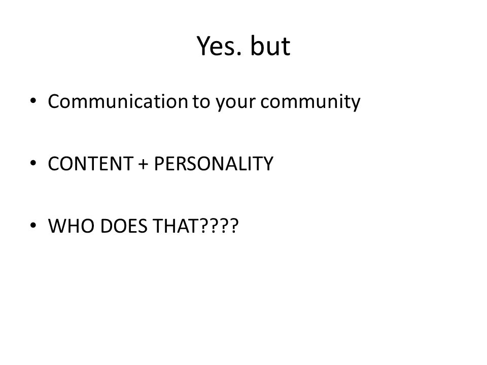 Yes. but Communication to your community CONTENT + PERSONALITY WHO DOES THAT