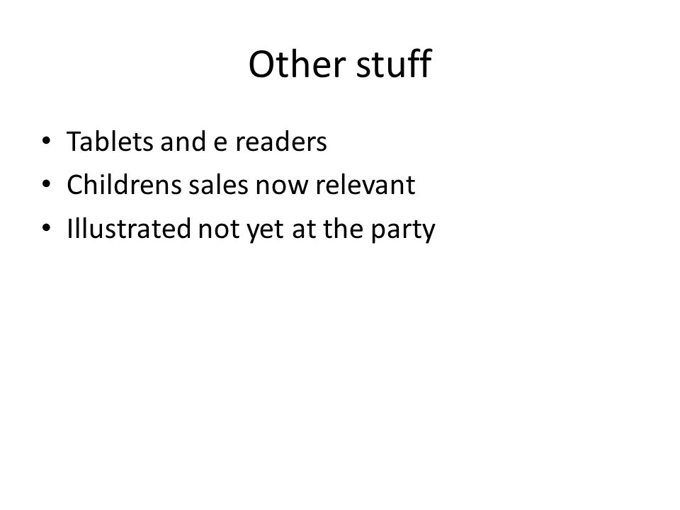 Other stuff Tablets and e readers Childrens sales now relevant Illustrated not yet at the party