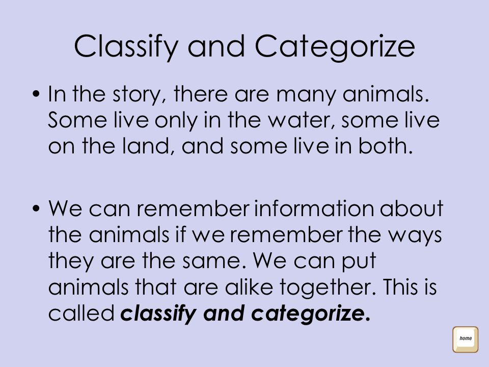 Classify and Categorize In the story, there are many animals.