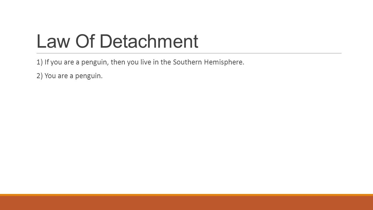 Law Of Detachment 1) If you are a penguin, then you live in the Southern Hemisphere.