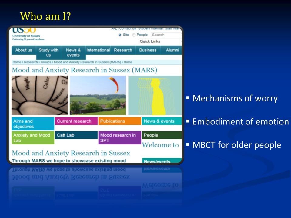  Mechanisms of worry  Embodiment of emotion  MBCT for older people Who am I?