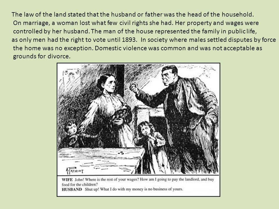 The law of the land stated that the husband or father was the head of the household. On marriage, a woman lost what few civil rights she had. Her prop