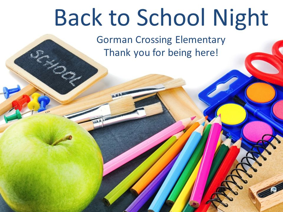 Back to School Night Gorman Crossing Elementary Thank you for being here!