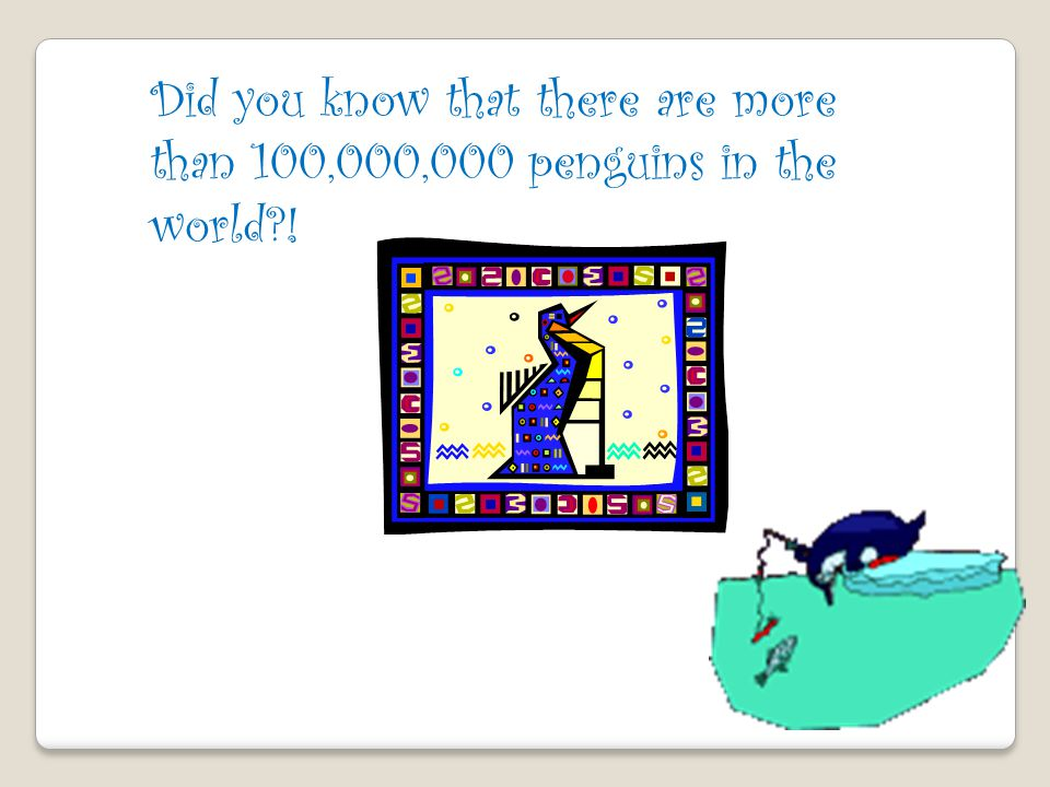 Did you know that there are more than 100,000,000 penguins in the world?!