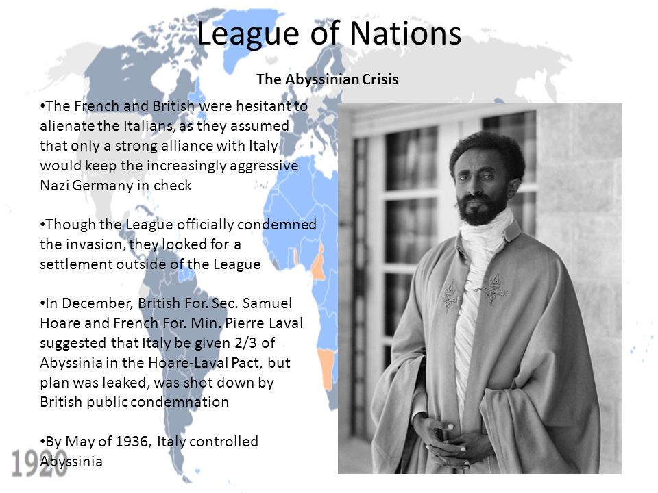 League of Nations The Abyssinian Crisis The French and British were hesitant to alienate the Italians, as they assumed that only a strong alliance wit