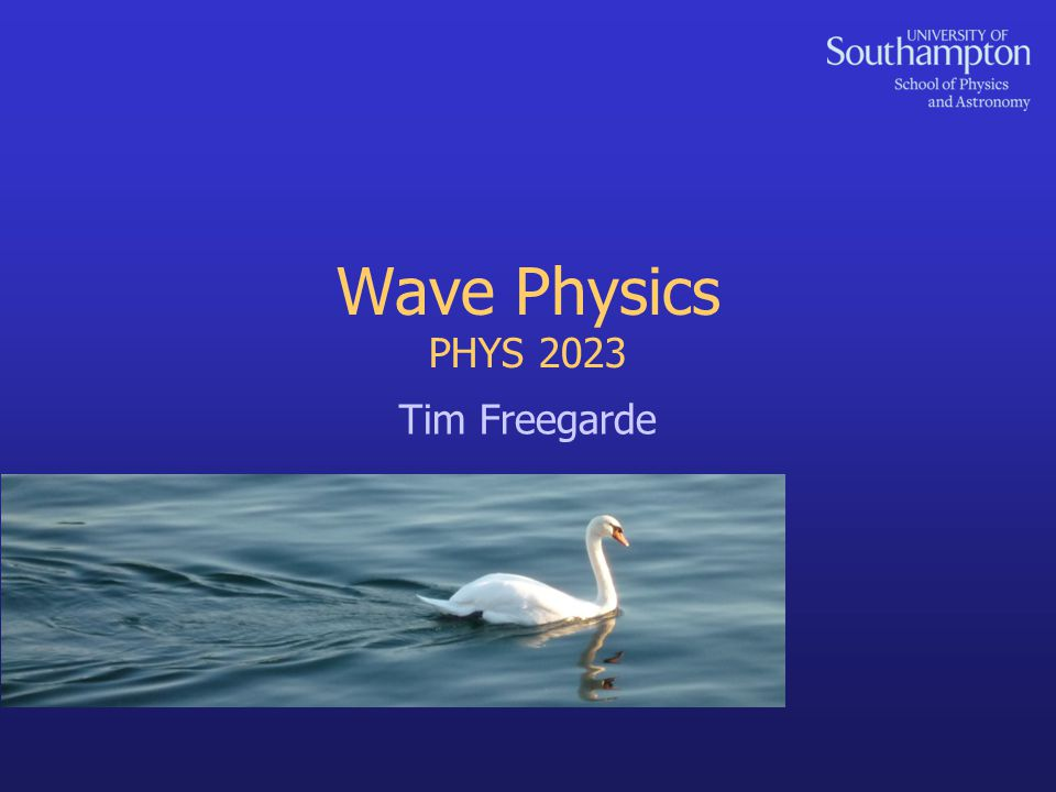 Wave Physics PHYS 2023 Tim Freegarde