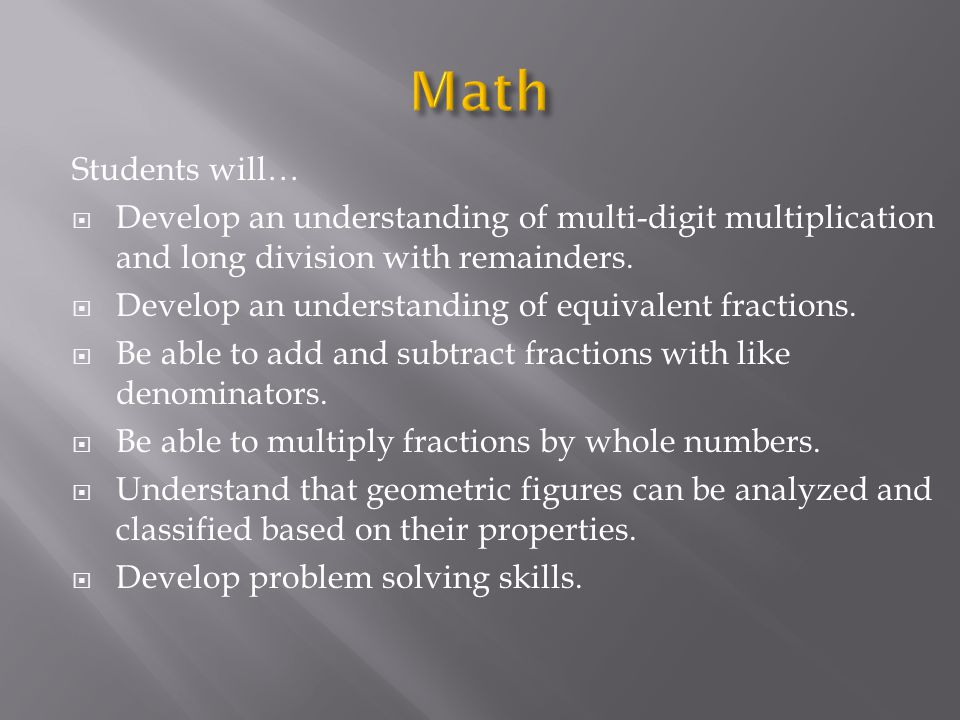 Students will…  Develop an understanding of multi-digit multiplication and long division with remainders.  Develop an understanding of equivalent fr
