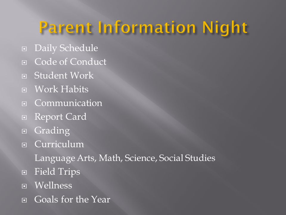  Daily Schedule  Code of Conduct  Student Work  Work Habits  Communication  Report Card  Grading  Curriculum Language Arts, Math, Science, Social Studies  Field Trips  Wellness  Goals for the Year