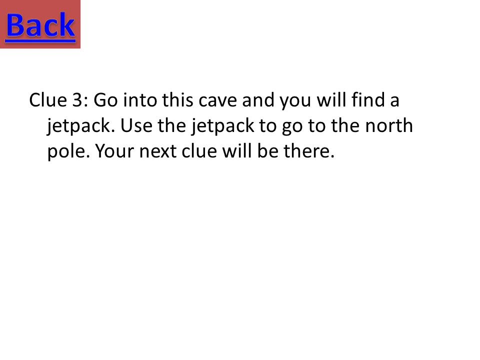 Clue 3: Go into this cave and you will find a jetpack.