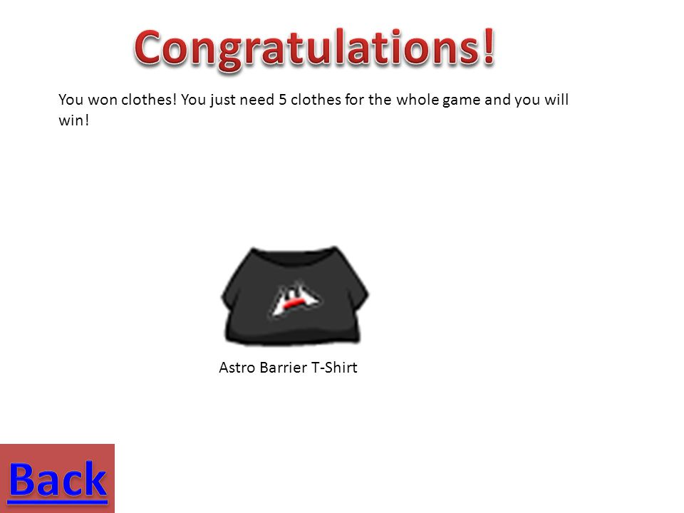 You won clothes! You just need 5 clothes for the whole game and you will win! Astro Barrier T-Shirt