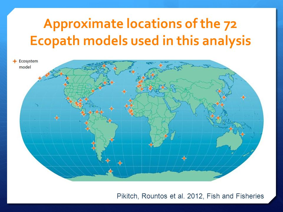 Approximate locations of the 72 Ecopath models used in this analysis Pikitch, Rountos et al. 2012, Fish and Fisheries