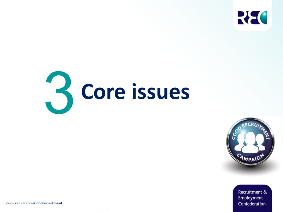 Core issues 3 www.rec.uk.com/Goodrecruitment