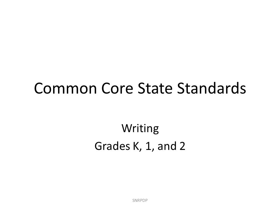 Common Core State Standards Writing Grades K, 1, and 2 SNRPDP