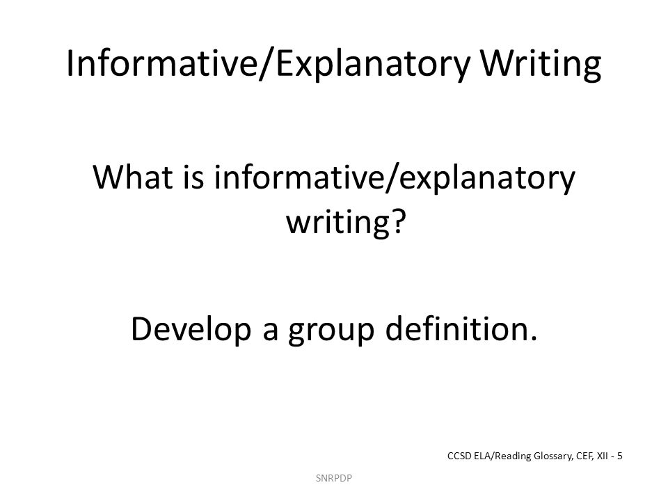 Informative/Explanatory Writing What is informative/explanatory writing.