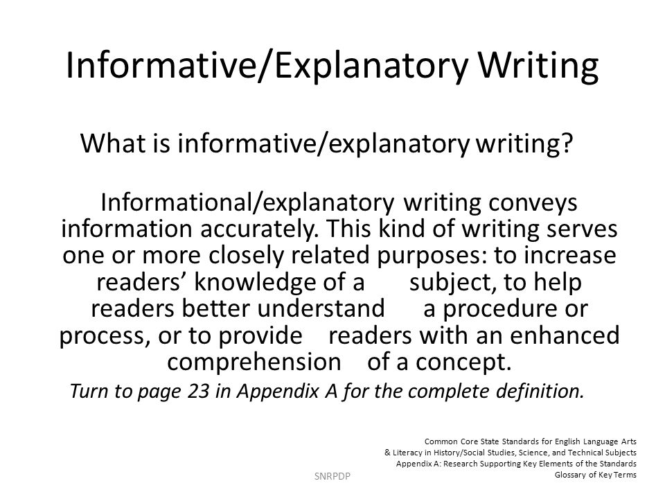 Informative/Explanatory Writing SNRPDP What is informative/explanatory writing.
