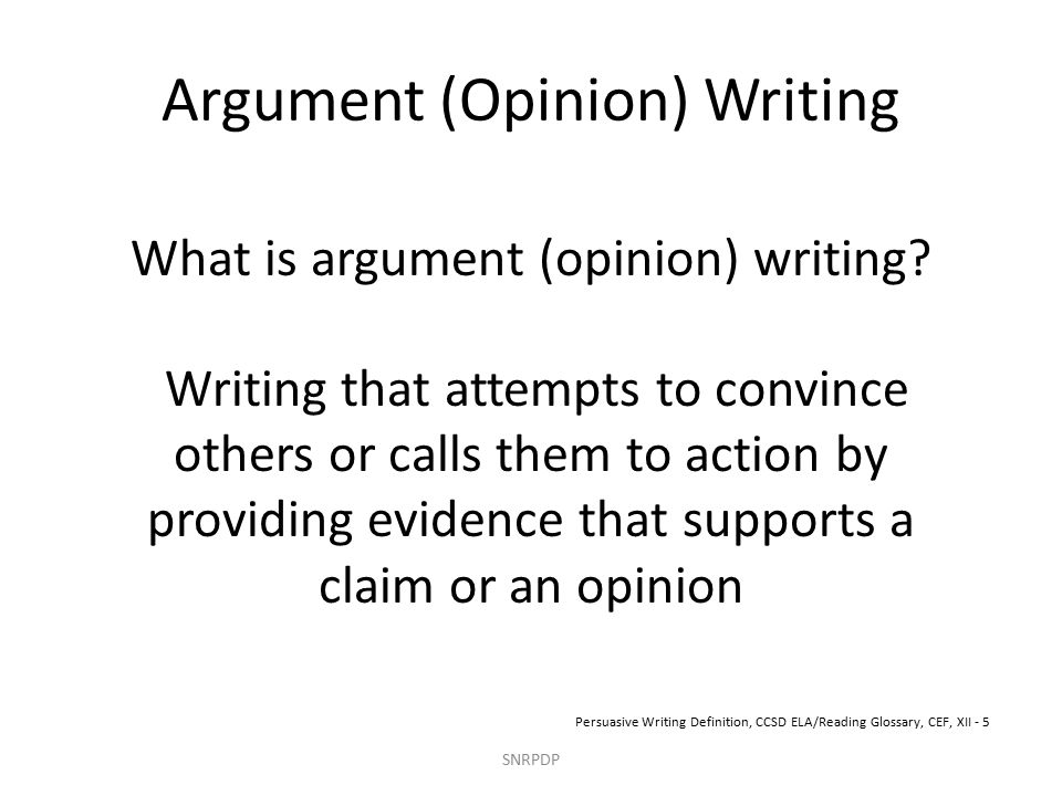 Argument (Opinion) Writing What is argument (opinion) writing.