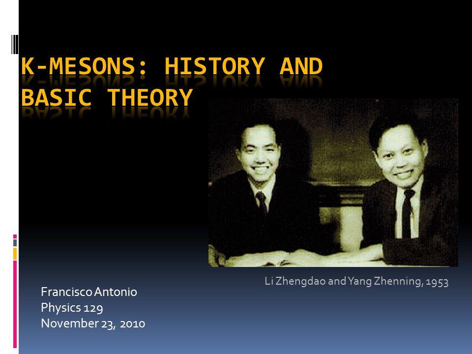Francisco Antonio Physics 129 November 23, 2010 Li Zhengdao and Yang Zhenning, 1953