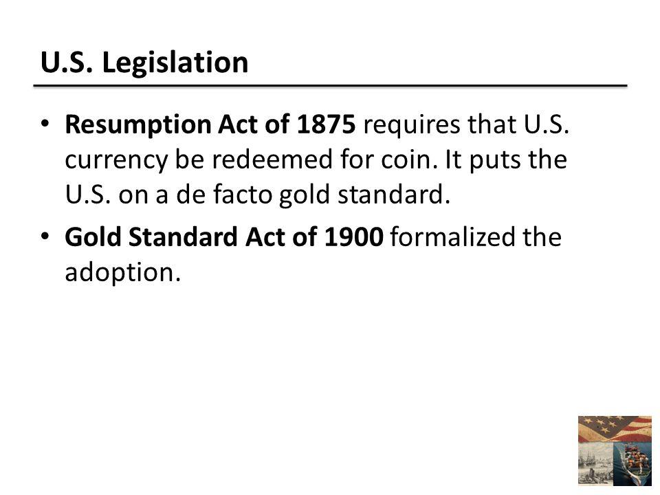 U.S. Legislation Resumption Act of 1875 requires that U.S.