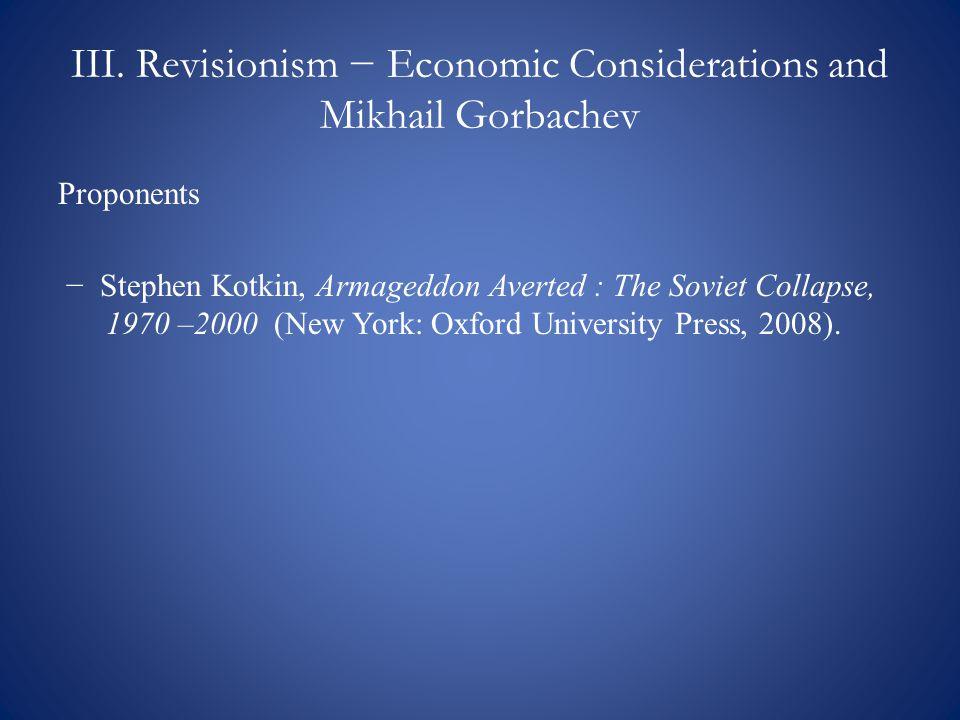 III. Revisionism − Economic Considerations and Mikhail Gorbachev Proponents − Stephen Kotkin, Armageddon Averted : The Soviet Collapse, 1970 –2000 (Ne