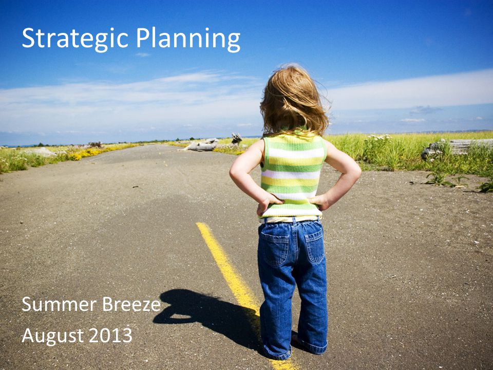 Strategic Planning Summer Breeze August 2013