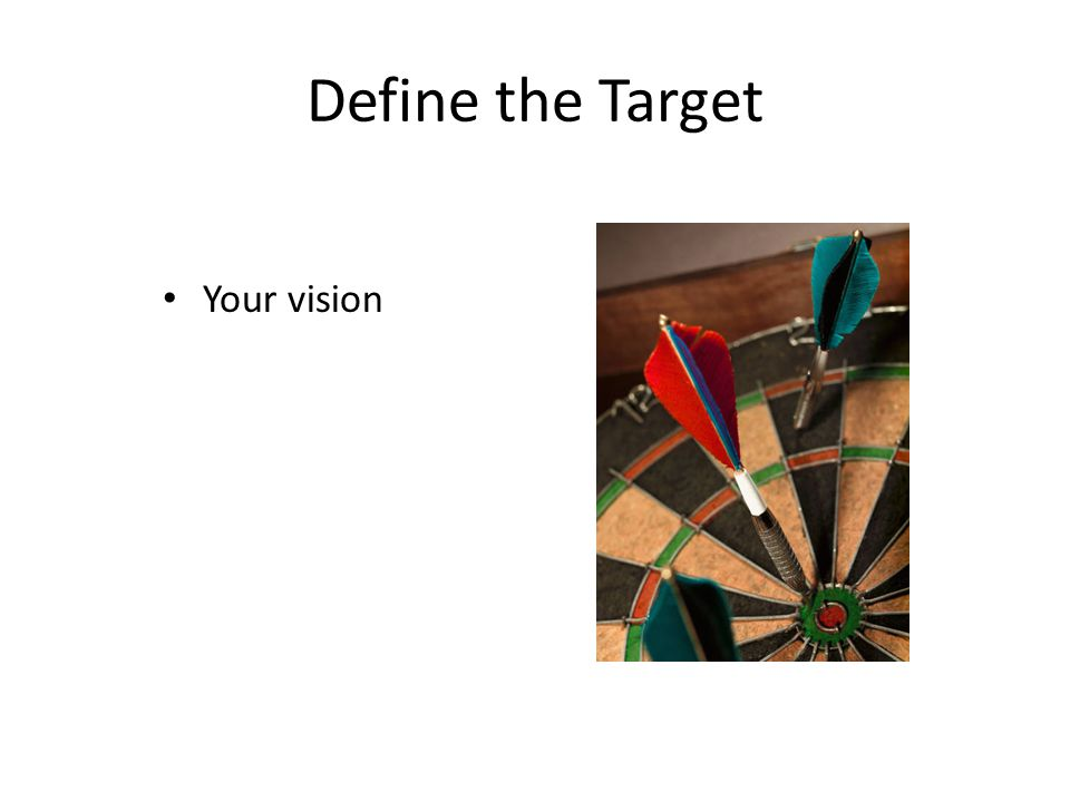Define the Target Your vision