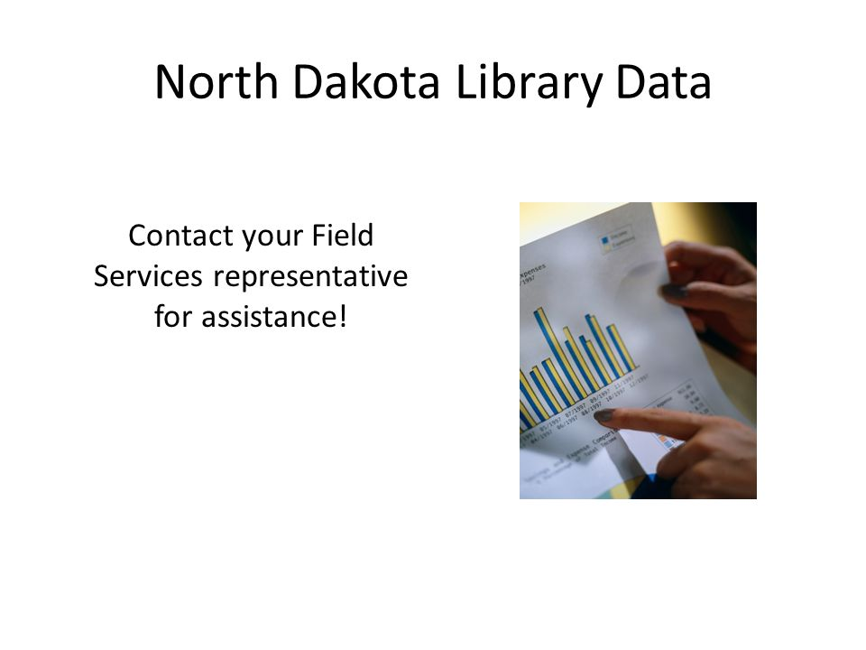 North Dakota Library Data Contact your Field Services representative for assistance!