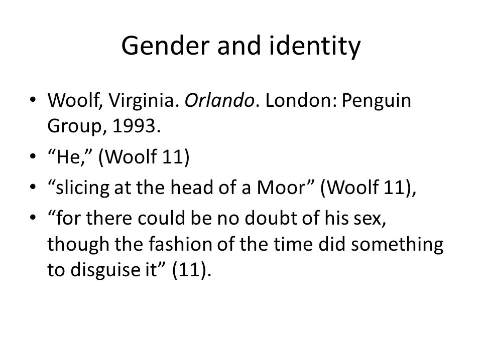 Gender and identity Woolf, Virginia. Orlando. London: Penguin Group, 1993.
