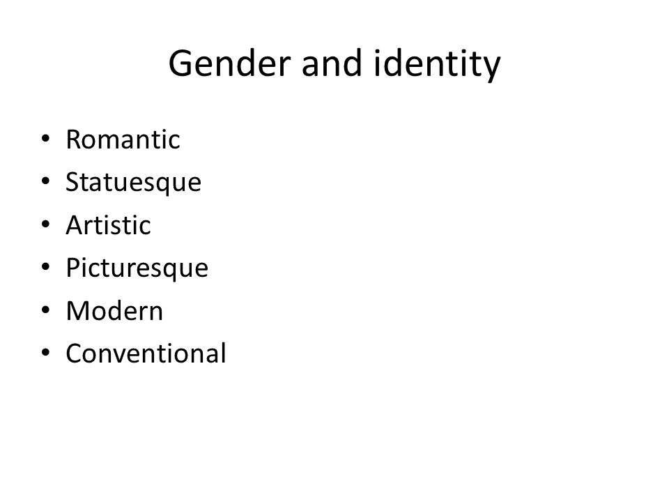 Gender and identity Romantic Statuesque Artistic Picturesque Modern Conventional